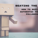 Beating the Bots: How to Build an Authentic Twitter Following